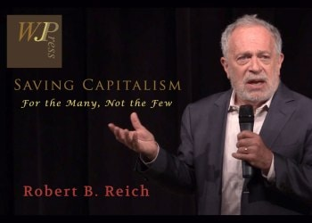Robert Reich – Saving Capitalism: For the Many, Not the Few